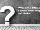 Difference Between Gross Margin and Markup